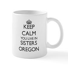 Keep calm you live in Sisters Oregon Mugs