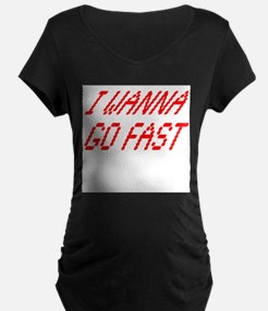 I Wanna Go Fast Maternity T-Shirt