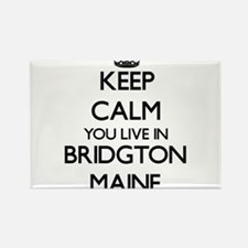 Keep calm you live in Bridgton Maine Magnets