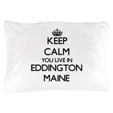 Keep calm you live in Eddington Maine Pillow Case