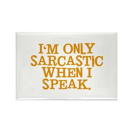 I'm Only Sarcastic When I Spe Rectangle Magnet