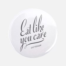 """Eat Like You Care 3.5"""" Button"""