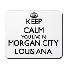 Keep calm you live in Morgan City Louisi Mousepad