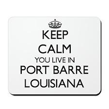 Keep calm you live in Port Barre Louisia Mousepad