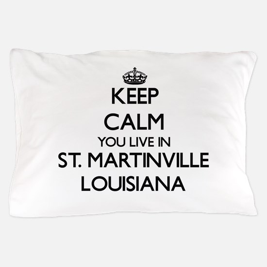 Keep calm you live in St. Martinville Pillow Case