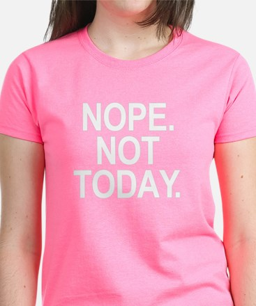 Nope Not Today Women's Dark T-Shirt