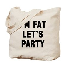 I'm Fat Let's Party Tote Bag
