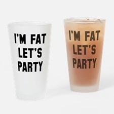 I'm Fat Let's Party Drinking Glass