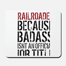 Railroader Badass Job Title Mousepad