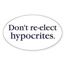 Don't re-elect hypocrites. Oval Decal