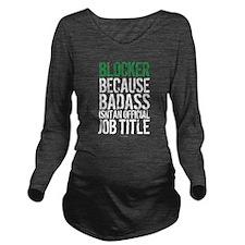 Blocker Badass Job T Long Sleeve Maternity T-Shirt