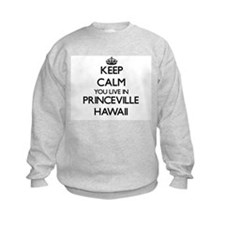 Keep calm you live in Princeville Sweatshirt