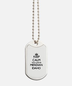 Keep calm you live in Meridian Idaho Dog Tags