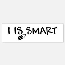 I Is Smart Bumper Bumper Bumper Sticker
