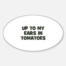 up to my ears in tomatoes Oval Decal