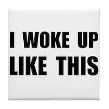 I Woke Up Like This Tile Coaster