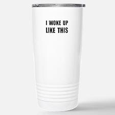 I Woke Up Like This Travel Mug