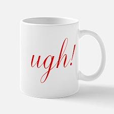 ugh! Mugs
