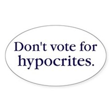 Don't vote for hypocrites. Oval Decal