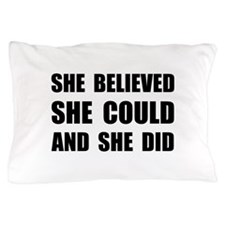 She Believed She Could Pillow Case
