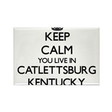Keep calm you live in Catlettsburg Kentuck Magnets