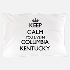 Keep calm you live in Columbia Kentuck Pillow Case