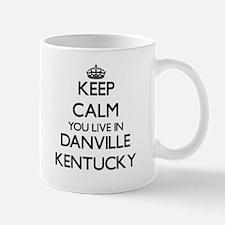 Keep calm you live in Danville Kentucky Mugs