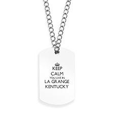 Keep calm you live in La Grange Kentucky Dog Tags