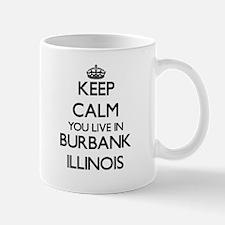 Keep calm you live in Burbank Illinois Mugs
