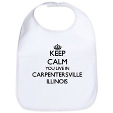 Keep calm you live in Carpentersville Illinois Bib