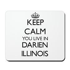 Keep calm you live in Darien Illinois Mousepad