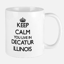 Keep calm you live in Decatur Illinois Mugs