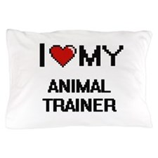 I love my Animal Trainer Pillow Case