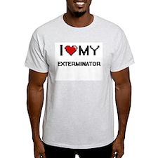 I love my Exterminator T-Shirt