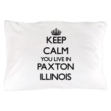 Keep calm you live in Paxton Illinois Pillow Case