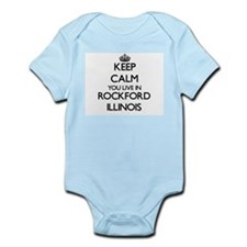 Keep calm you live in Rockford Illinois Body Suit