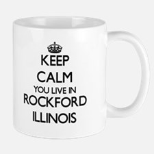 Keep calm you live in Rockford Illinois Mugs