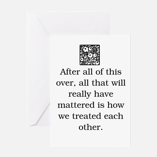 HOW WE TREAT EACH OTHER (ORIGINAL) Greeting Card