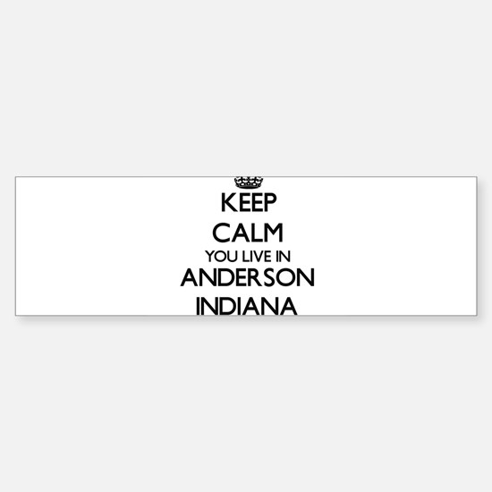 Keep calm you live in Anderson Indi Bumper Bumper Bumper Sticker