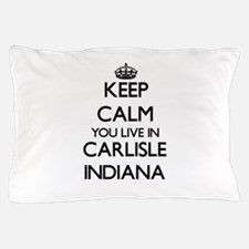 Keep calm you live in Carlisle Indiana Pillow Case