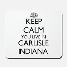 Keep calm you live in Carlisle Indiana Mousepad