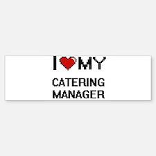 I love my Catering Manager Bumper Bumper Bumper Sticker