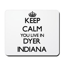 Keep calm you live in Dyer Indiana Mousepad