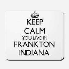 Keep calm you live in Frankton Indiana Mousepad