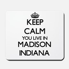 Keep calm you live in Madison Indiana Mousepad