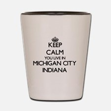 Keep calm you live in Michigan City Ind Shot Glass