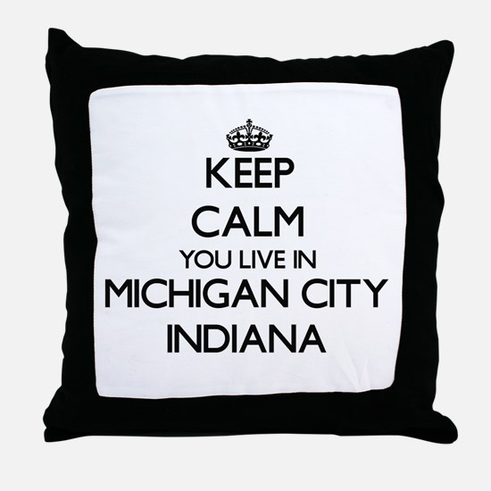 Keep calm you live in Michigan City I Throw Pillow