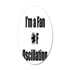Im a Fan of Oscillating 20x12 Oval Wall Decal