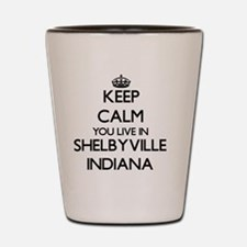 Keep calm you live in Shelbyville India Shot Glass