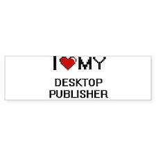 I love my Desktop Publisher Bumper Bumper Sticker